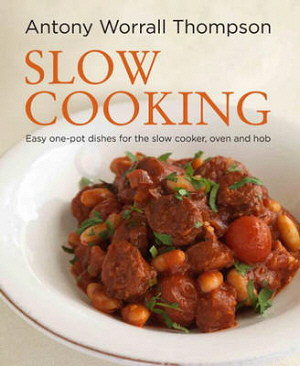 Slow Cooking by Antony Worrall Thompson