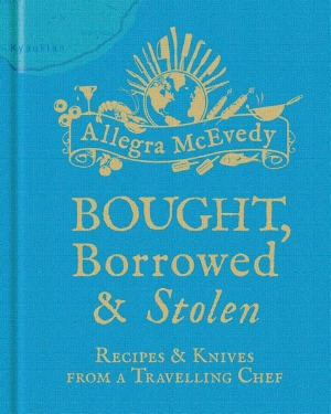 Bought, Borrowed & Stolen by Allegra McEvedy